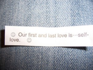 fortune cookie: First and Last Love is Self Love.